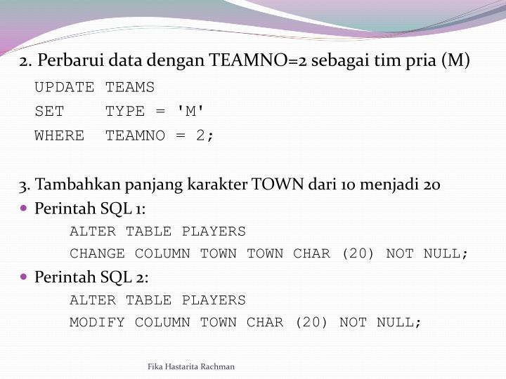 2. Perbarui data dengan TEAMNO=2 sebagai tim pria (M)