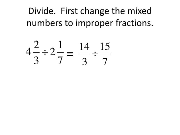 Divide.  First change the mixed numbers to improper fractions.