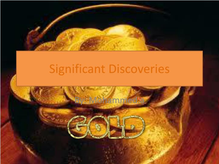 Significant discoveries