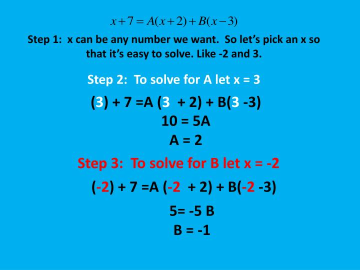 Step 1:  x can be any number we want.  So let's pick an x so that it's easy to solve. Like -2 and 3.