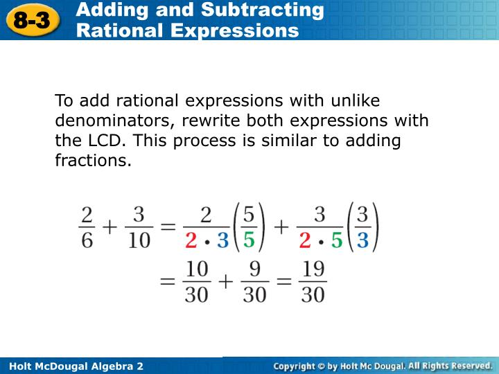To add rational expressions with unlike denominators, rewrite both expressions with the LCD. This process is similar to adding fractions.