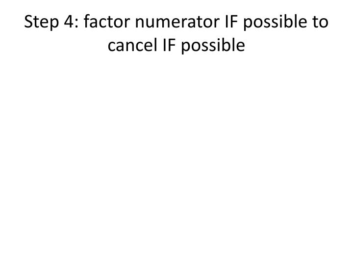 Step 4: factor numerator IF possible to cancel