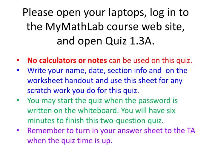 please open your laptops log in to the mymathlab course web site and open quiz 1 3a