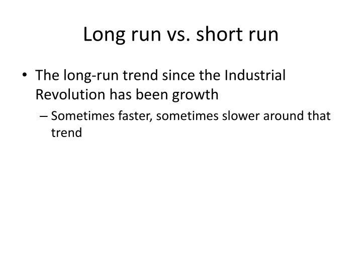 Long run vs. short run