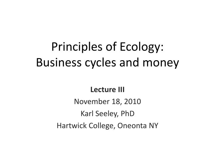 principles of ecology business cycles and money