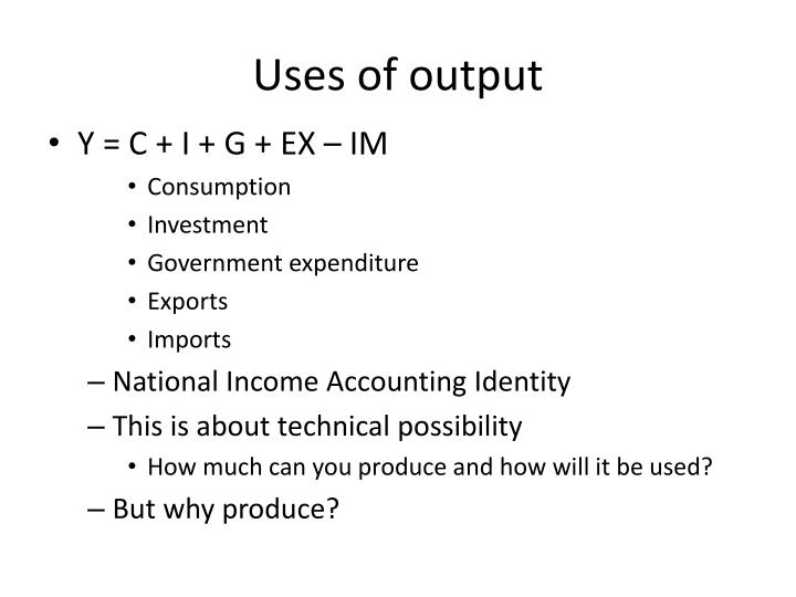 Uses of output