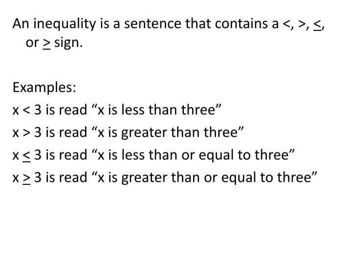 An inequality is a sentence that contains a <, >,