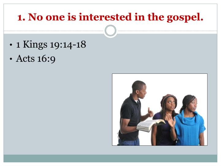 1. No one is interested in the gospel.