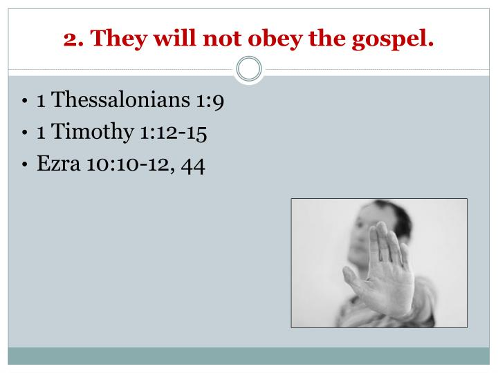 2. They will not obey the gospel.
