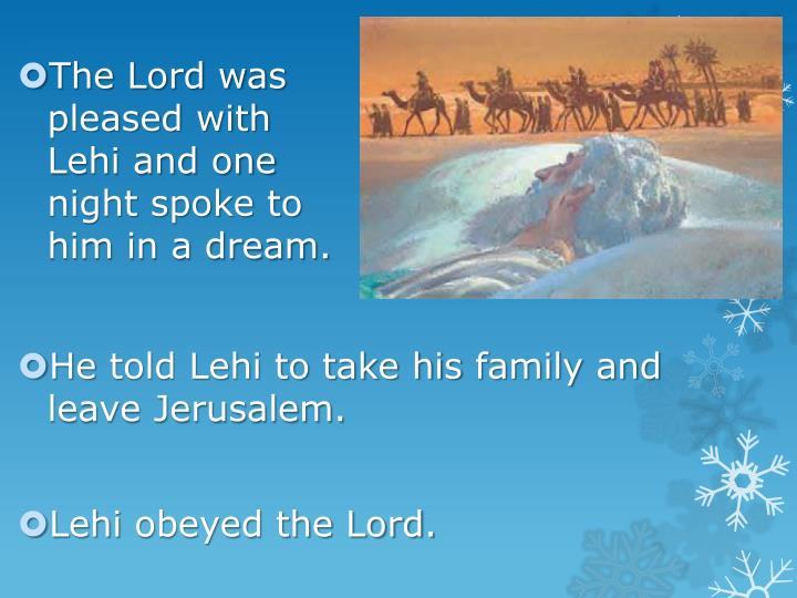 The Lord was pleased with Lehi and one night spoke to him in a dream.