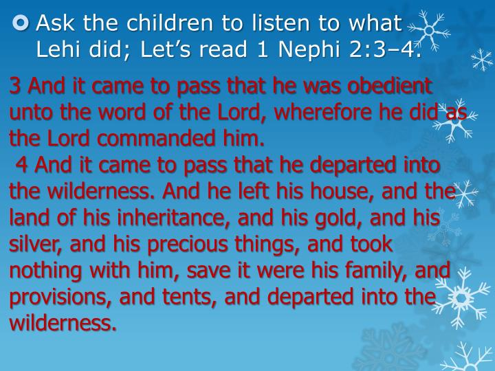 3And it came to pass that he was obedient unto the word of the Lord, wherefore he did as the Lord commanded him.