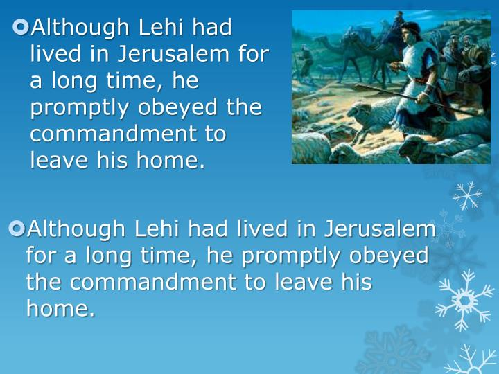 Although Lehi had lived in Jerusalem for a long time, he promptly obeyed the commandment to leave his home.