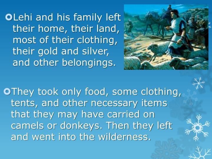 Lehi and his family left their home, their land, most of their clothing, their gold and silver, and other belongings.