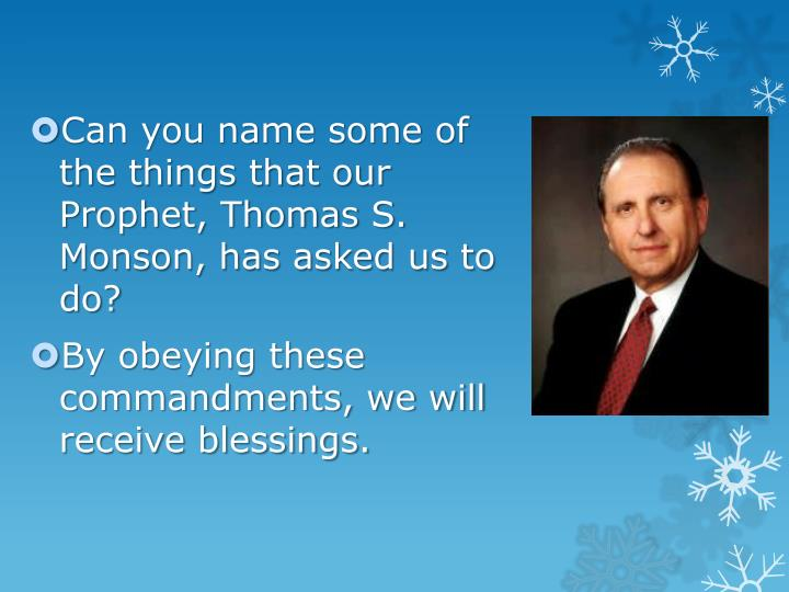 Can you name some of the things that our Prophet, Thomas S. Monson, has asked us to do?