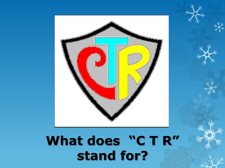 "What does  ""C T R"" stand for?"