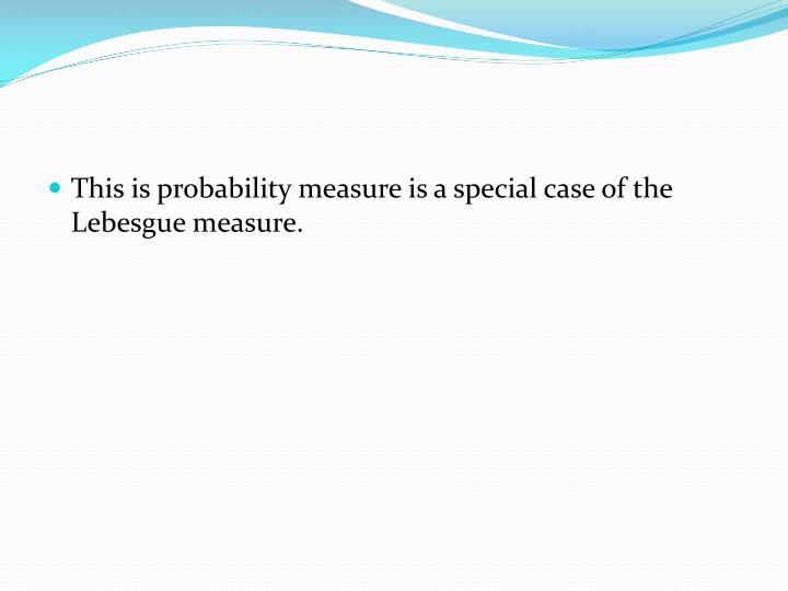 This is probability measure is a special case of the