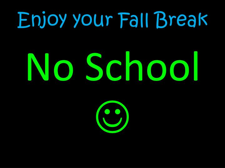 Enjoy your Fall Break