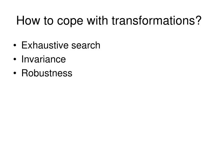 How to cope with transformations?