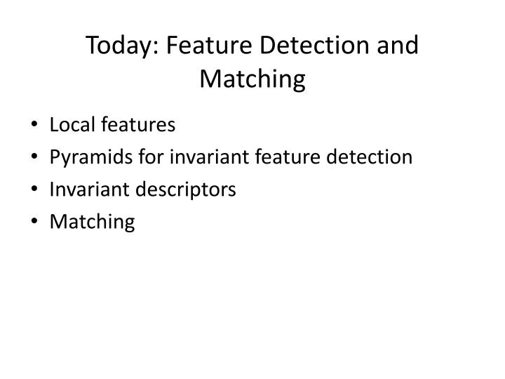 Today: Feature Detection and Matching
