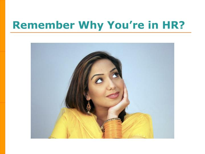 Remember why you re in hr