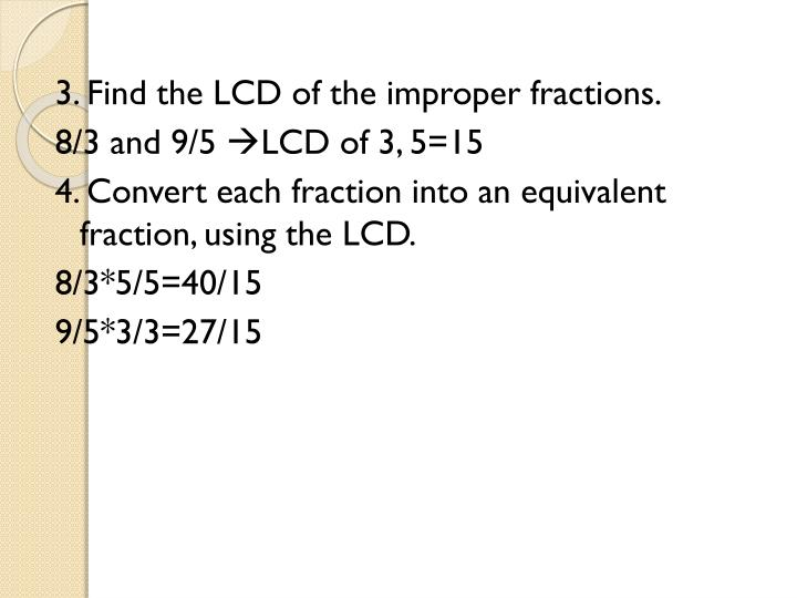 3. Find the LCD of the improper fractions.