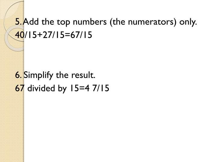 5. Add the top numbers (the numerators) only.