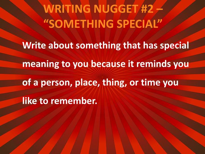 Write about something that has special meaning to you because it reminds you of a person, place, thing, or time you like to remember.