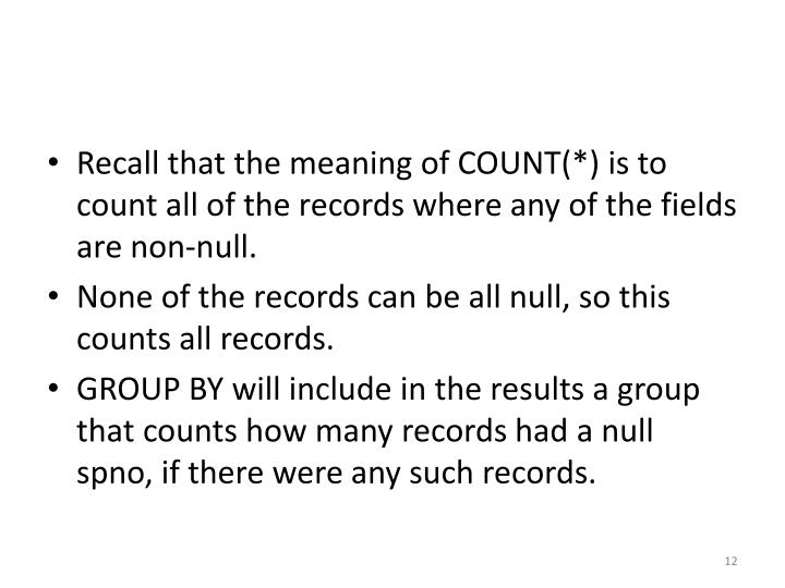 Recall that the meaning of COUNT(*) is to count all of the records where any of the fields are non-null.