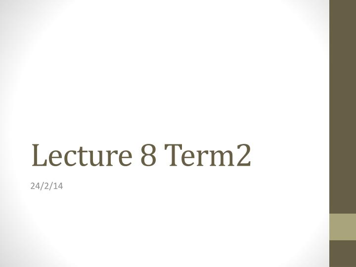 Lecture 8 Term2