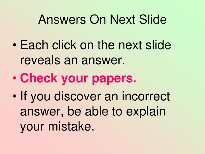 Answers On Next Slide