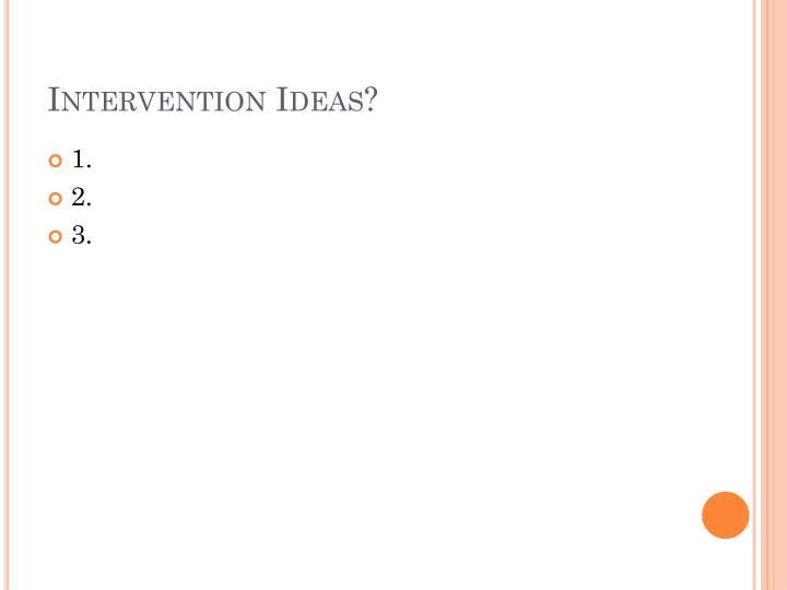 Intervention Ideas?