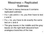 messiness replicated subtrees