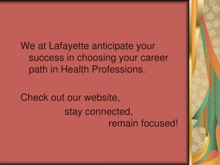 We at Lafayette anticipate your success in choosing your career path in Health Professions.