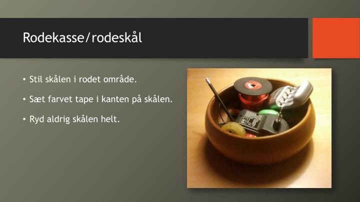 Rodekasse/rodeskål