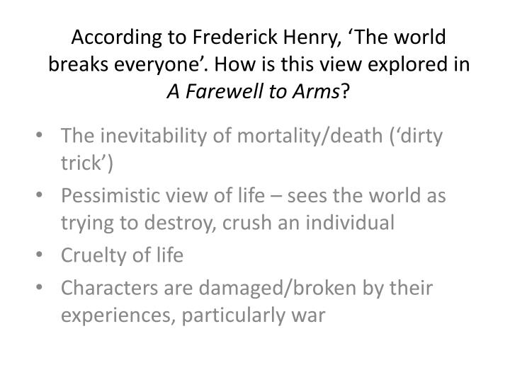 According to Frederick Henry, 'The world breaks everyone'. How is this view explored in