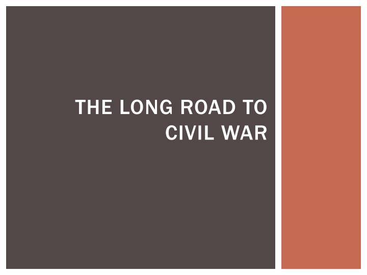The Long Road to Civil War