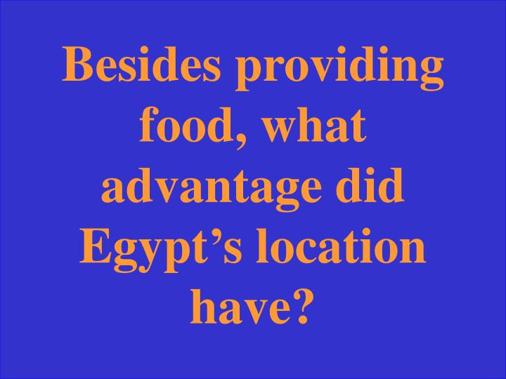 Besides providing food, what advantage did Egypt's location have?