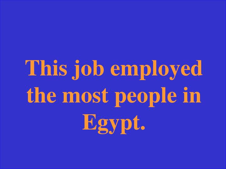This job employed the most people in Egypt.