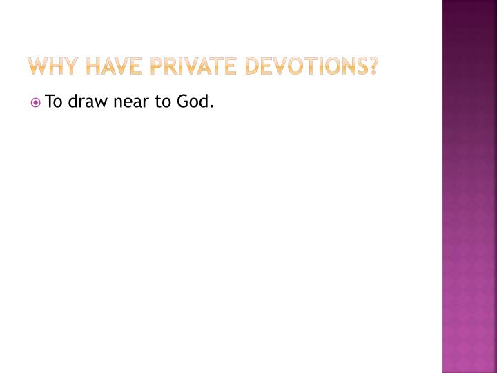 Why have private devotions?