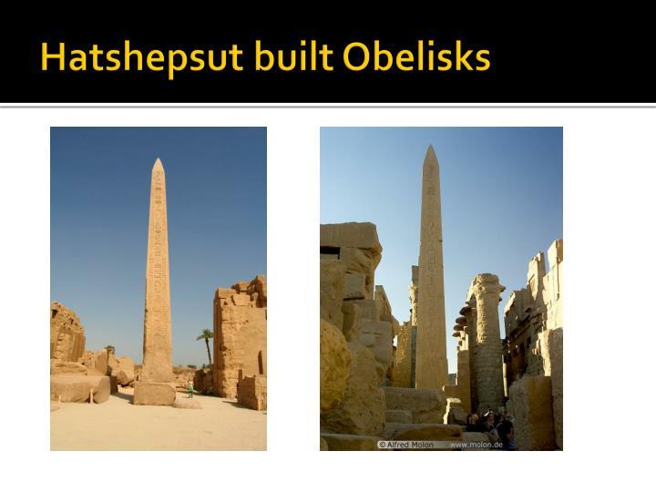 Hatshepsut built Obelisks
