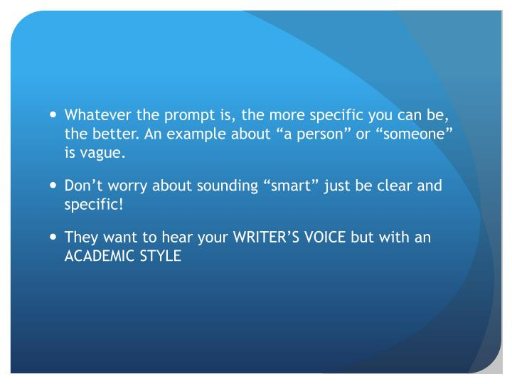Whatever the prompt is, the more specific you can be, the better. An example
