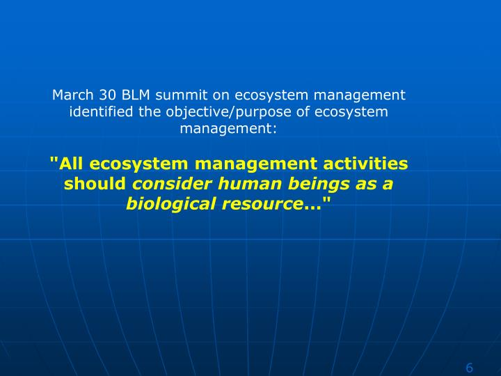 March 30 BLM summit on ecosystem management identified the objective/purpose of ecosystem management: