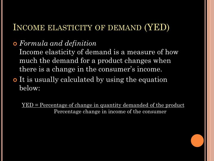 Income elasticity of demand (YED)