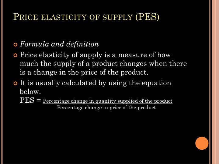 Price elasticity of supply (PES)