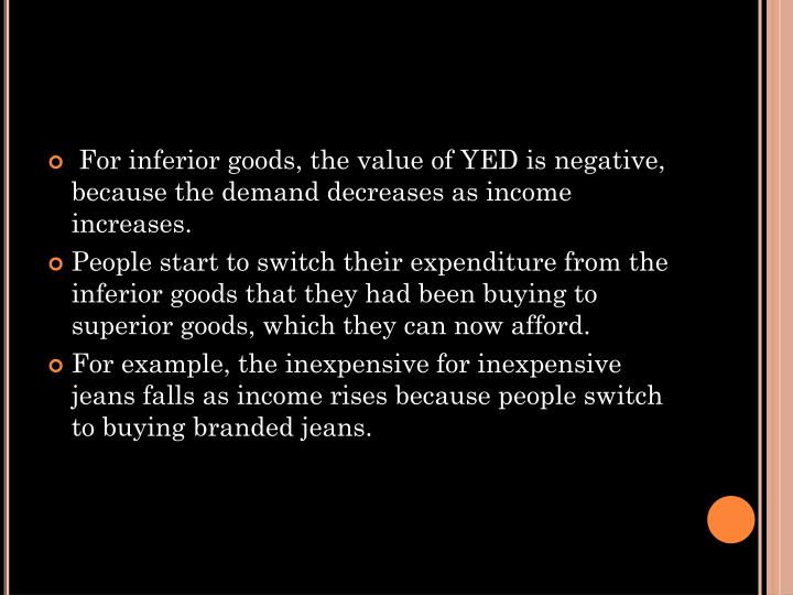 For inferior goods, the value of YED is negative, because the demand decreases as income increases.