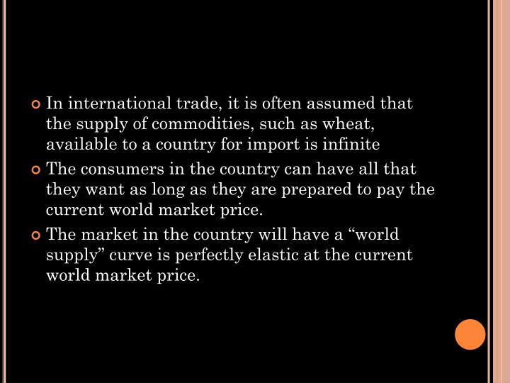 In international trade, it is often assumed that the supply of commodities, such as wheat, available to a country for import is infinite