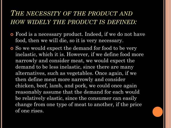 The necessity of the product and how widely the product is defined:
