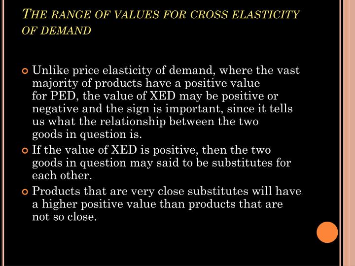 The range of values for cross elasticity of demand