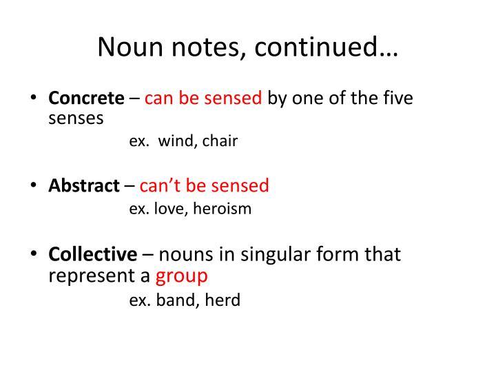 Noun notes, continued…