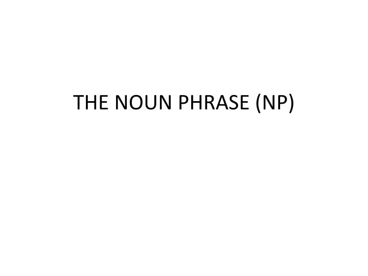 the noun phrase np